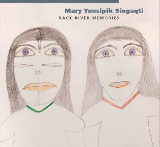 Mary Yuusipik Singaqti: Back River Memories, $28